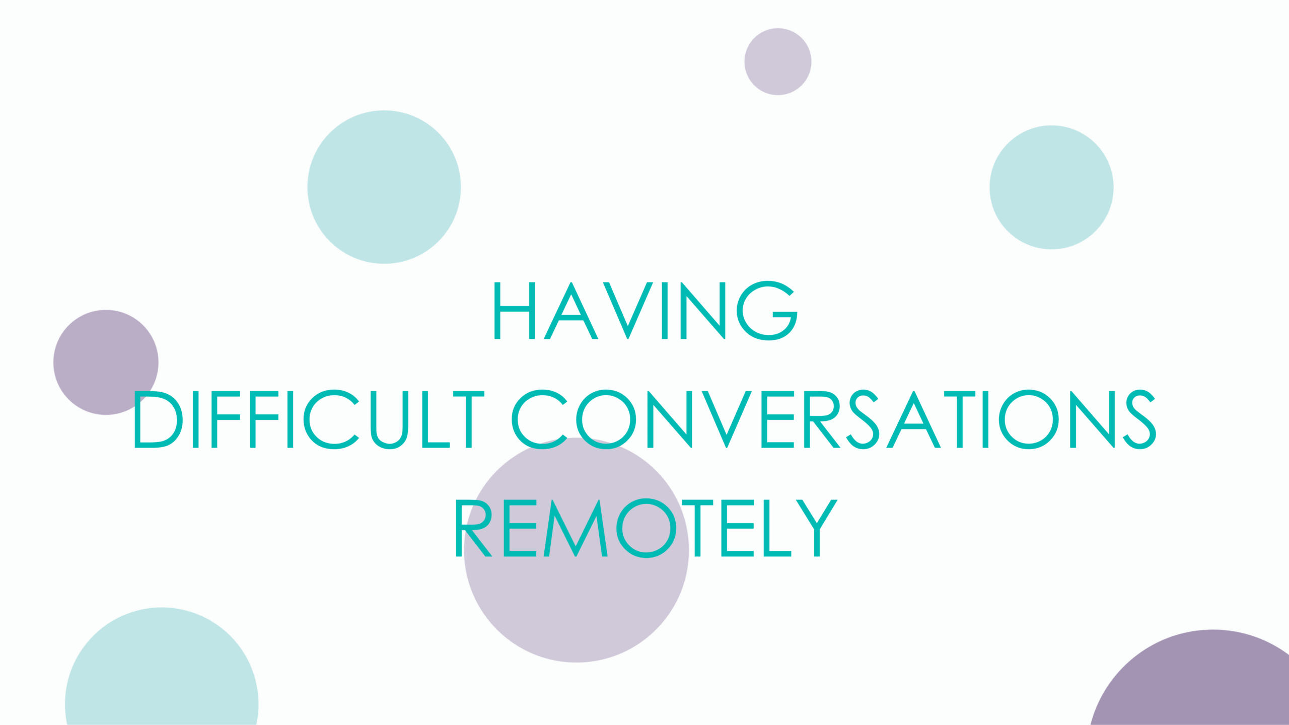 HAVING DIFFICULT CONVERSATIONS REMOTELY