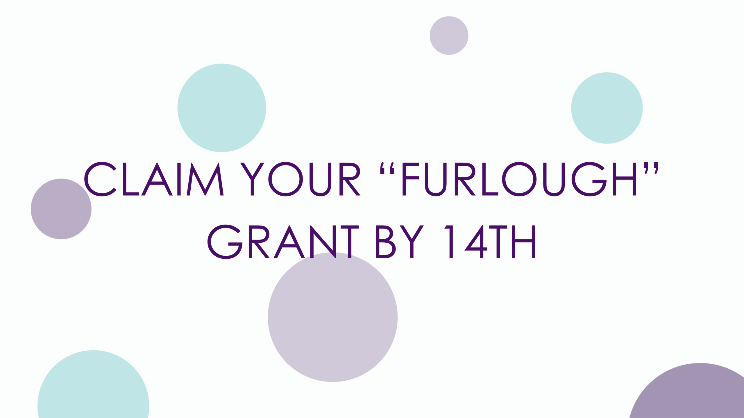 """CLAIM YOUR """"FURLOUGH"""" GRANT BY 14TH"""