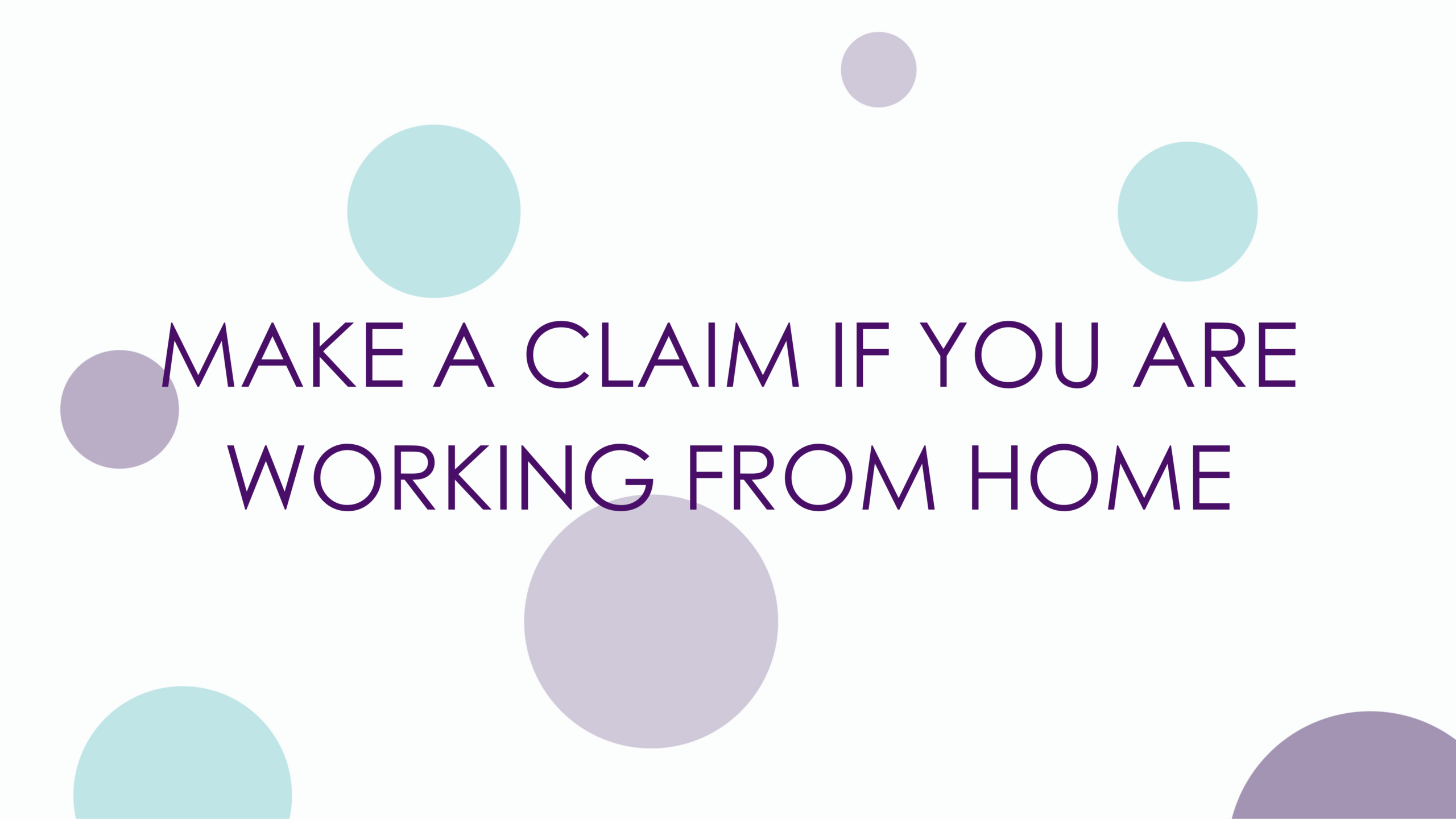 MAKE A CLAIM IF YOU ARE WORKING FROM HOME