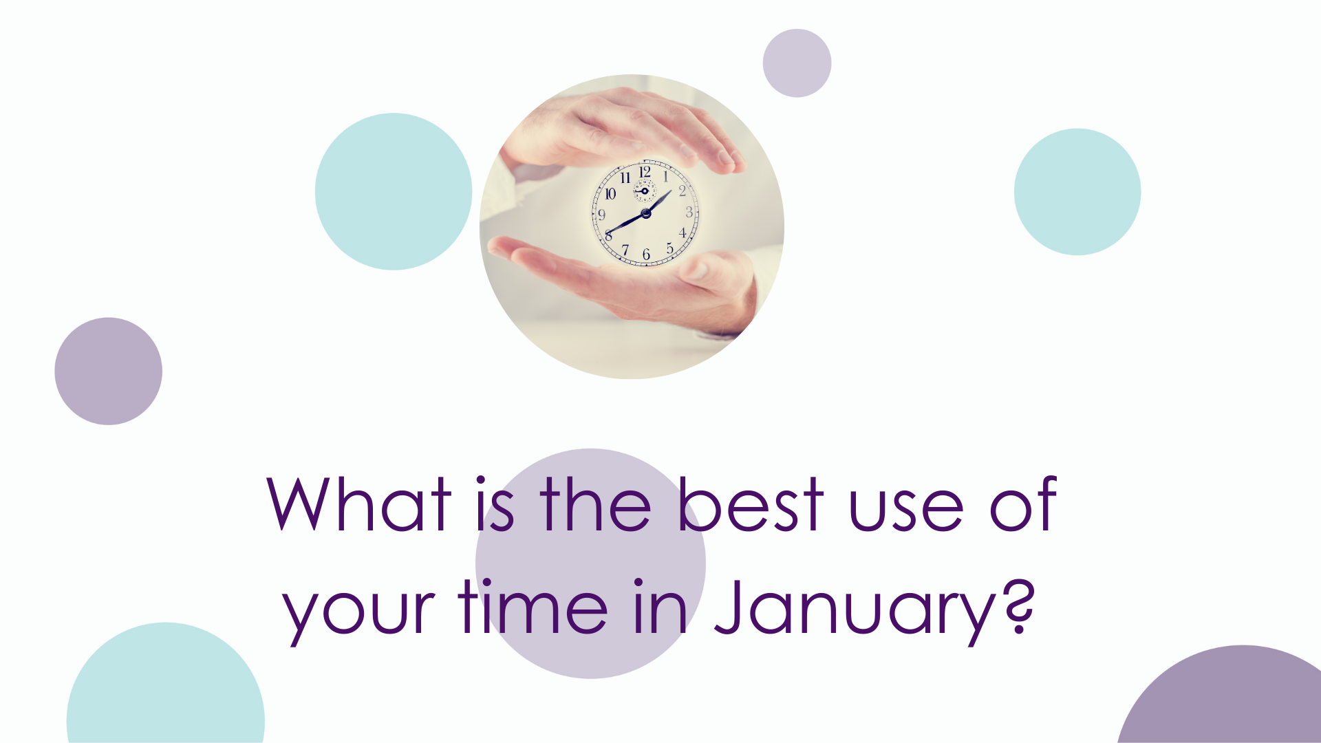What is the best use of your time in January?