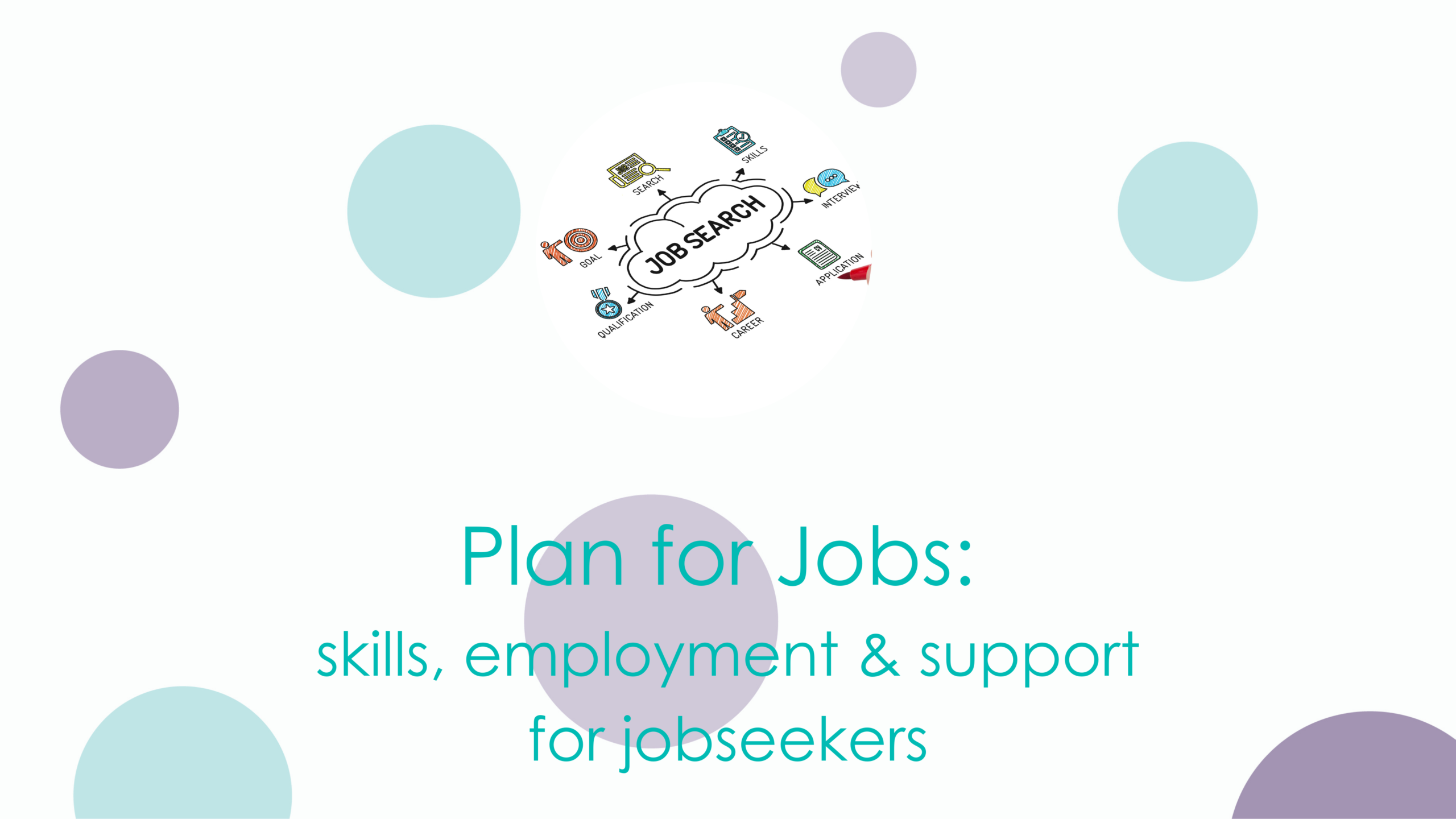Plan for Jobs: skills, employment and support programmes for jobseekers.