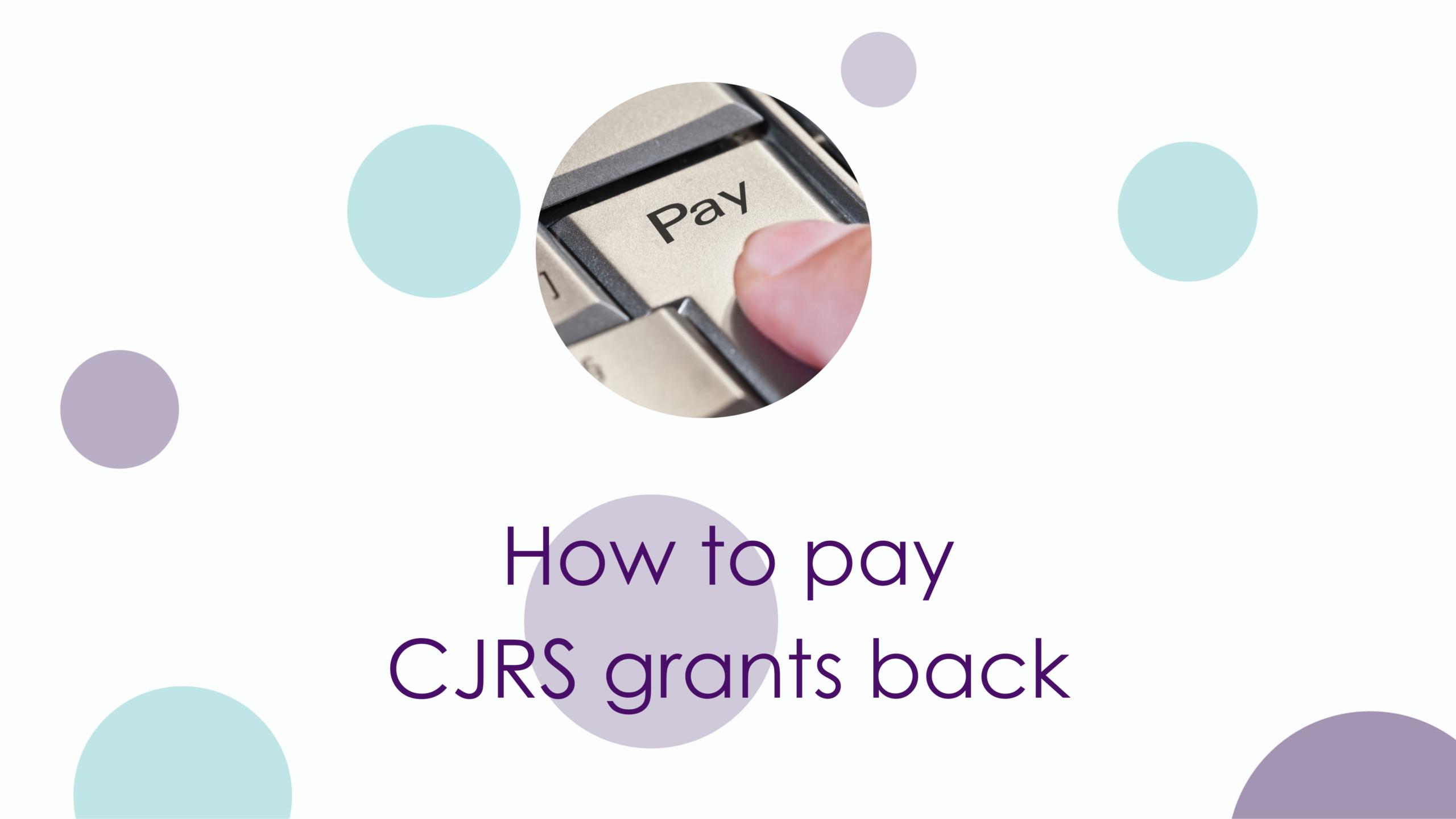 Pay Coronavirus Job Retention Scheme (CJRS) grants back.