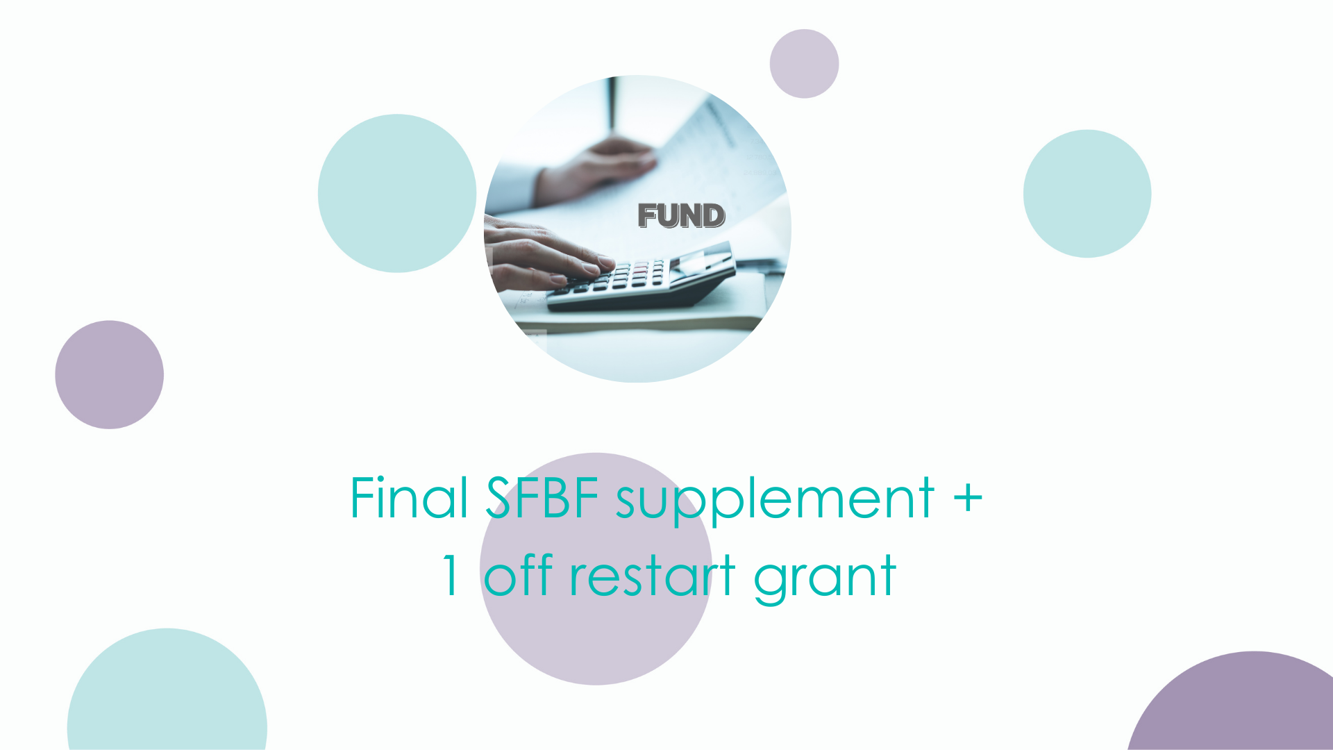 Final SFBF supplement and 1 off restart grant
