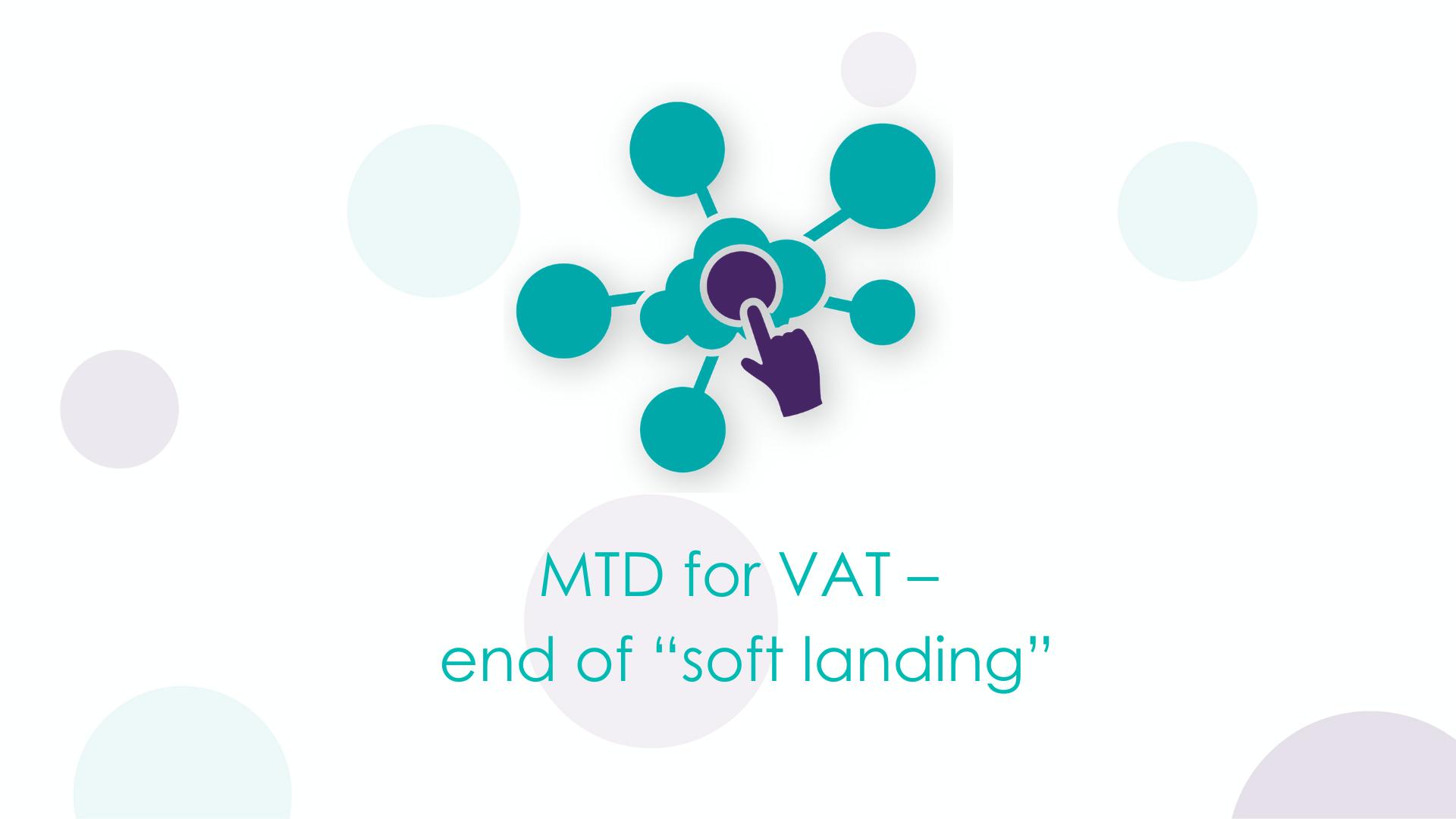 "Making Tax Digital (MTD) for VAT – end of ""soft landing"""