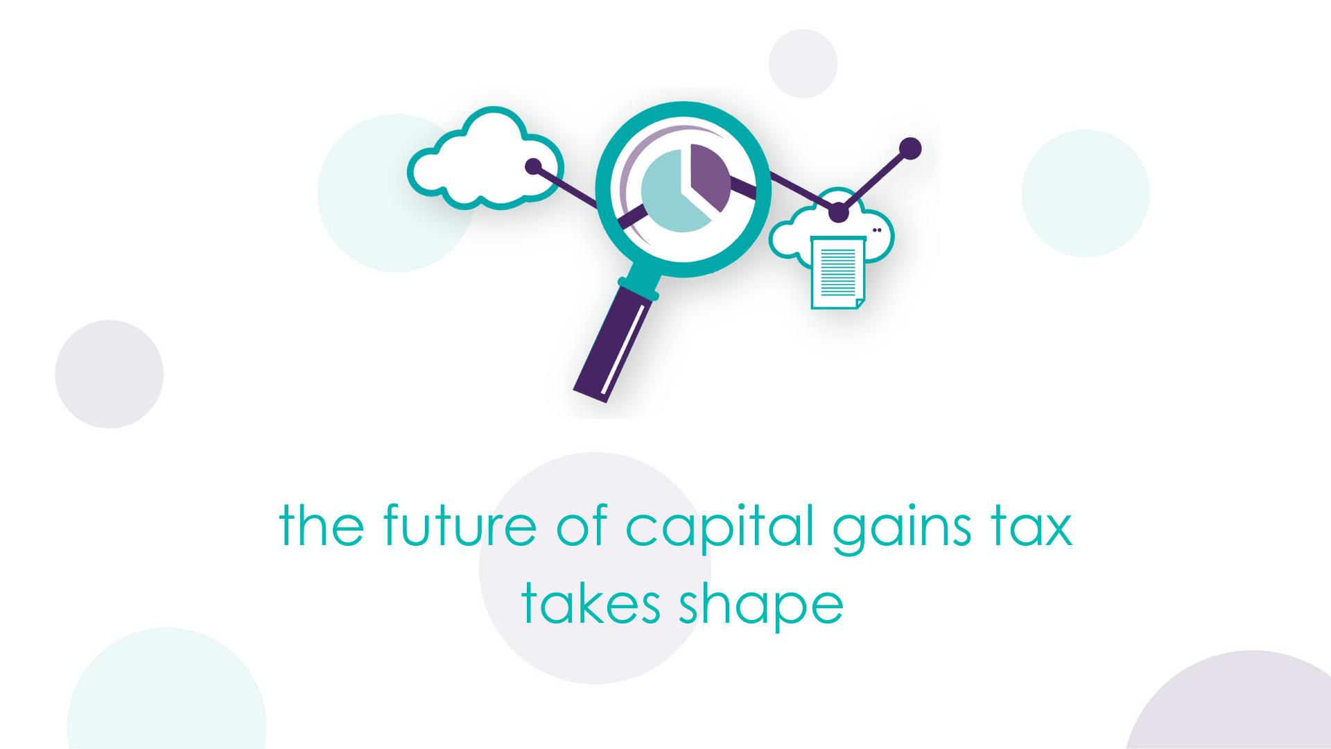 The future of capital gains tax takes shape