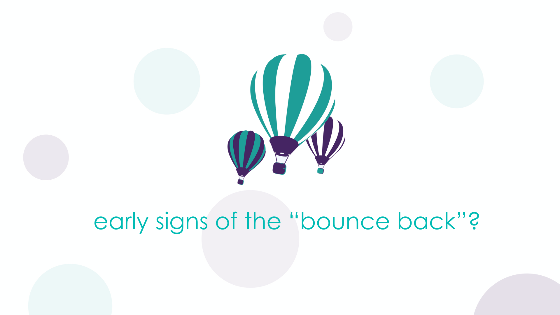 """early signs of the """"bounce back""""?"""